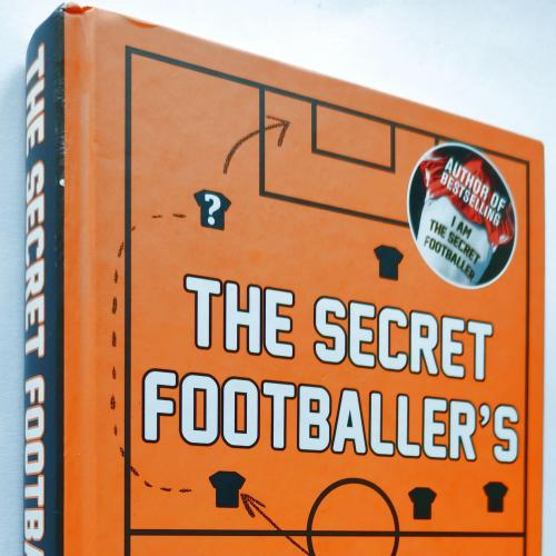 The Secret Footballer's Guide to the Modern Game: Tips and Tactics from the Ultimate Insider